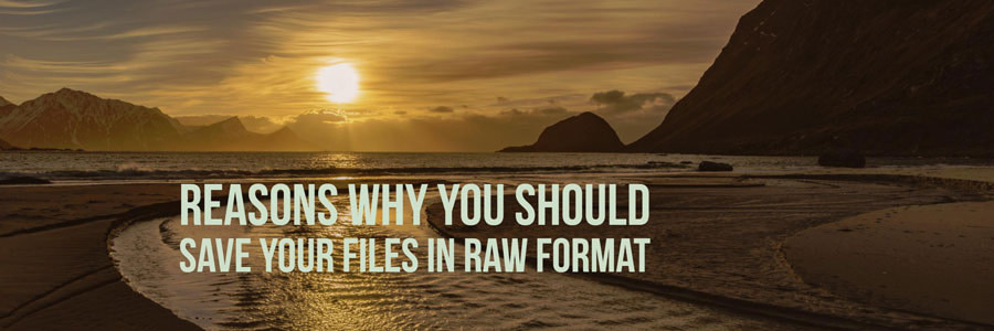 why raw files are the best